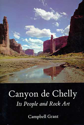 Canyon de Chelly: Its People and Rock Art - Grant, Campbell
