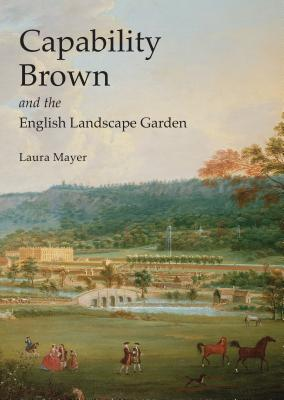 Capability Brown and the English Landscape Garden - Mayer, Laura