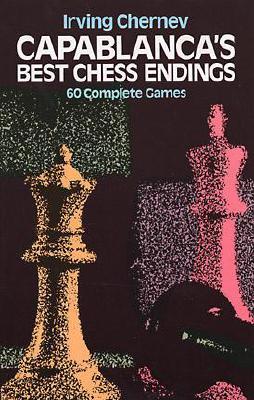 Capablanca's Best Chess Endings - Chernev, Irving