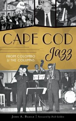Cape Cod Jazz: From Colombo to the Columns - Basile, John A