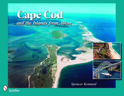 Cape Cod & the Islands from Above: 50 Years of Airviews - Kennard, Spencer, and Kelsey, Richard