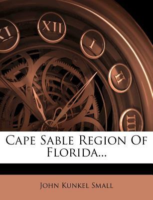 Cape Sable Region of Florida - Small, John Kunkel