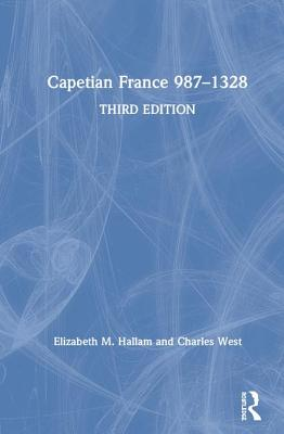 Capetian France 987-1328 - Hallam, Elizabeth M., and West, Charles