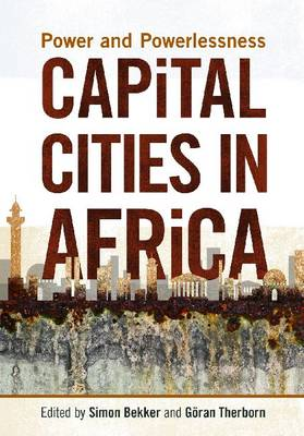 Capital Cities in Africa: Power and Powerlessness - Bekker, Simon (Editor), and Therborn, Goran, Professor (Editor)