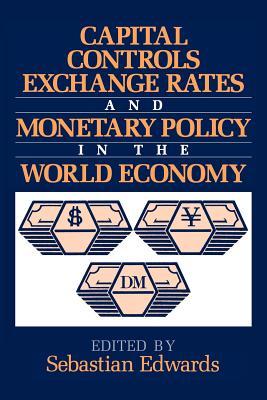 Capital Controls, Exchange Rates, and Monetary Policy in the World Economy - Edwards, Sebastian (Editor)
