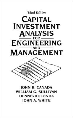 Capital Investment Analysis for Engineering and Management - Canada, John R, and Sullivan, William G, and Kulonda, Dennis J