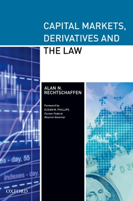 Capital Markets, Derivatives and the Law - Rechtschaffen, Alan, and Phillips, Susan M (Foreword by)