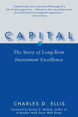 Capital: The Story of Long-Term Investment Excellence - Ellis, Charles D