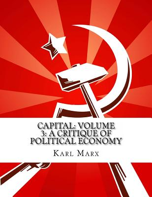 Capital: Volume 3: A Critique of Political Economy - Marx, Karl, and Untermann, Ernest (Translated by)