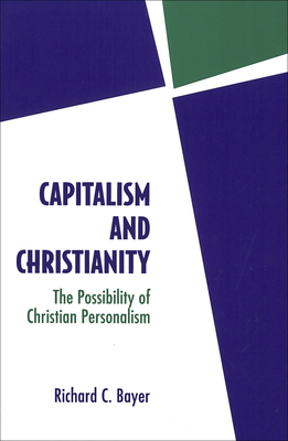 Capitalism and Christianity: The Possibility of Christian Personalism - Bayer, Richard C