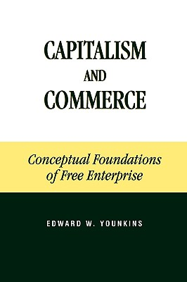 Capitalism and Commerce: Conceptual Foundations of Free Enterprise - Younkins, Edward W