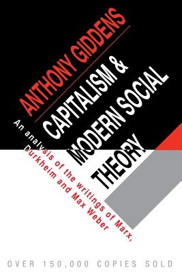 Capitalism and Modern Social Theory: An Analysis of the Writings of Marx, Durkheim and Max Weber - Giddens, Anthony