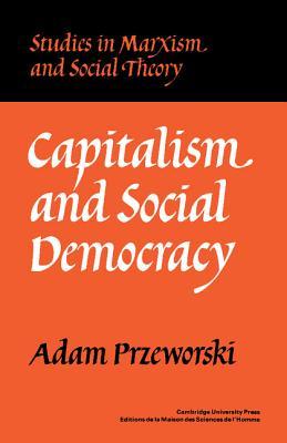Capitalism and Social Democracy - Przeworski, Adam