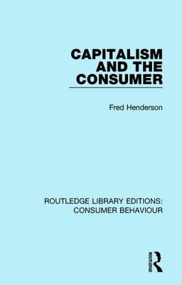 Capitalism and the Consumer (Rle Consumer Behaviour) - Henderson, Fred