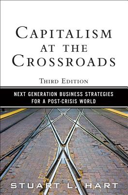 Capitalism at the Crossroads: Next Generation Business Strategies for a Post-Crisis World - Hart, Stuart