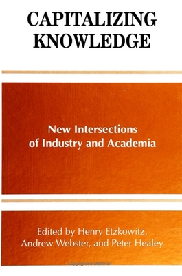 Capitalizing Knowledge: New Intersections of Industry and Academia - Etzkowitz, Henry (Editor), and Webster, Andrew (Editor), and Healey, Peter (Editor)