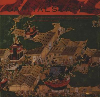 Capitalscapes: Folding Screens and Political Imagination in Late Medieval Kyoto - McKelway, Matthew Philip