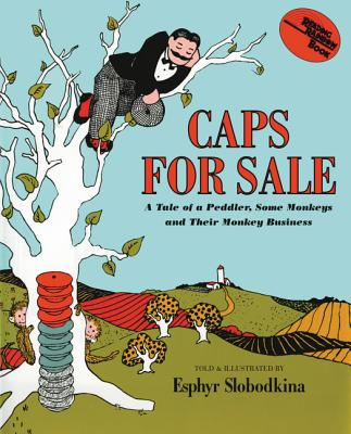 Caps for Sale: A Tale of a Peddler, Some Monkeys and Their Monkey Business -