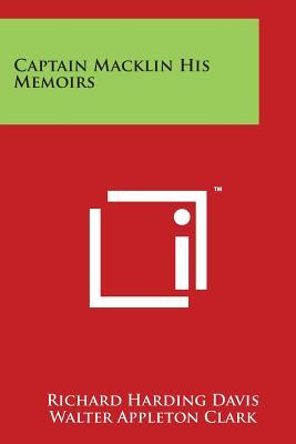 Captain Macklin His Memoirs - Davis, Richard Harding