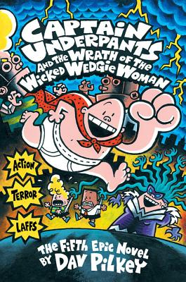 Captain Underpants and the Wrath of the Wicked Wedgie Women (Captain Underpants #5) - Pilkey, Dav