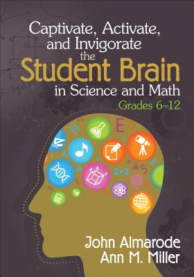 Captivate, Activate, and Invigorate the Student Brain in Science and Math, Grades 6-12 - Almarode, John T