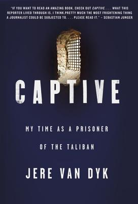 Captive: My Time as a Prisoner of the Taliban - Van Dyk, Jere