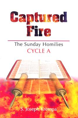 Captured Fire: The Sunday Homilies: Cycle A - Krempa, S Joseph