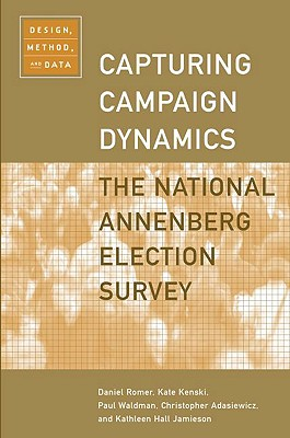 Capturing Campaign Dynamics: The National Annenberg Election Survey: Design, Method and Data Includes CD-ROM - Romer, Daniel, and Kenski, Kate, and Waldman, Paul, PH.D.