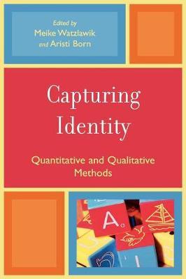 Capturing Identity: Quantitative and Qualitative Methods - Watzlawik, Meike (Editor), and Born, Aristi (Editor)