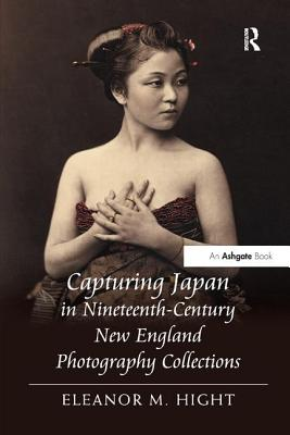Capturing Japan in Nineteenth-Century New England Photography Collections - Hight, Eleanor M