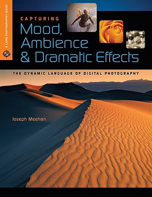 Capturing Mood, Ambience & Dramatic Effects: The Dynamic Language of Digital Photography - Meehan, Joseph