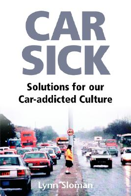 Car Sick: Solutions for Our Car-Addicted Culture - Sloman, Lynn