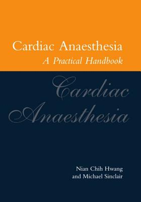 Cardiac Anaesthesia: A Practical Handbook - Hwang, Nian Chih, and Sinclair, Michael