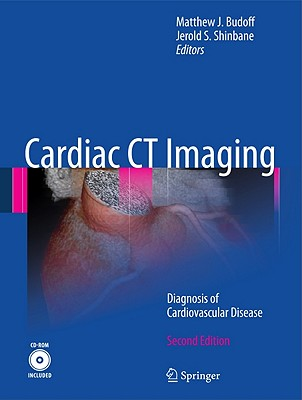 Cardiac CT Imaging: Diagnosis of Cardiovascular Disease - Budoff, Matthew J (Editor), and Shinbane, Jerold S (Editor)