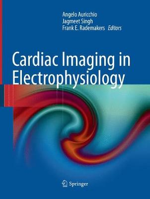 Cardiac Imaging in Electrophysiology - Auricchio, Angelo (Editor), and Singh, Jagmeet (Editor), and Rademakers, Frank E (Editor)