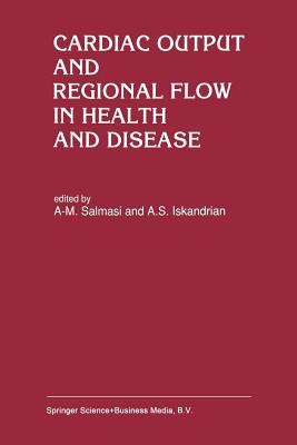 Cardiac Output and Regional Flow in Health and Disease - Salmasi, Abdul-Majeed (Editor), and Iskandrian, Abdulmassih S. (Editor)