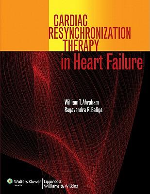 Cardiac Resynchronization Therapy in Heart Failure - Abraham, William T (Editor), and Baliga, Ragavendra R, MD, MBA, Frcp, Facc (Editor)