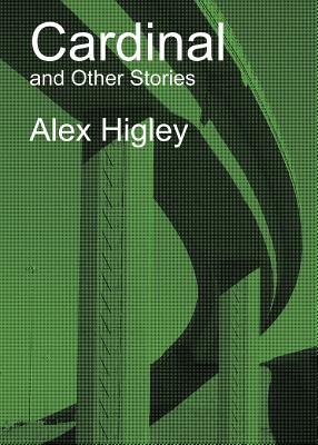 Cardinal and Other Stories - Higley, Alex