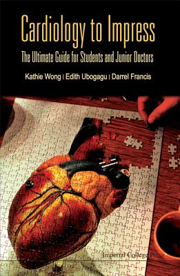 Cardiology to Impress: The Ultimate Guide for Students and Junior Doctors - Ubogagu, Edith, and Wong, Kathie, and Francis, Darrel