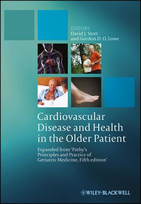Cardiovascular Disease and Health in the Older Patient: Expanded from 'Pathy's Principles and Practice of Geriatric Medicine, Fifth Edition' - Stott, David J. (Editor), and Lowe, Gordon D. O. (Editor)