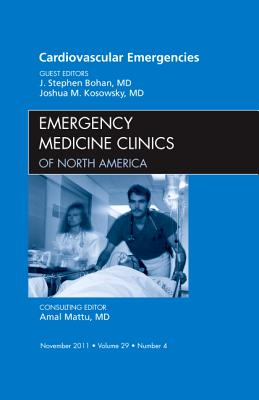 Cardiovascular Emergencies, An Issue of Emergency Medicine Clinics - Bohan, J. Stephen, and Kosowsky, Joshua M.