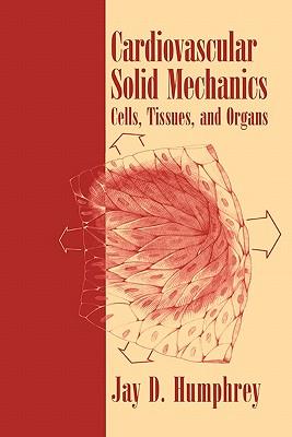Cardiovascular Solid Mechanics: Cells, Tissues, and Organs - Humphrey, Jay D.