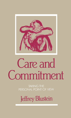Care and Commitment: Taking the Personal Point of View - Blustein, Jeffrey, Dr.