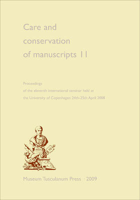 Care and Conservation of Manuscripts 11: Proceedings of the Eleventh International Seminar Held at the University of Copenhagen 24th-25th April 2008 - Driscoll, Matthew James (Editor)
