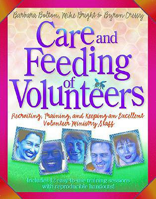 Care and Feeding of Volunteers: Recruiting, Training, and Keeping an Excellent Volunteer Staff - Bolton, Barbara J, and Bright, Mike, and Cressy, Byron
