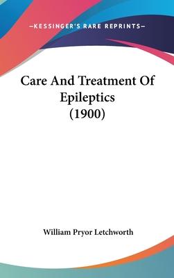 Care and Treatment of Epileptics (1900) - Letchworth, William Pryor