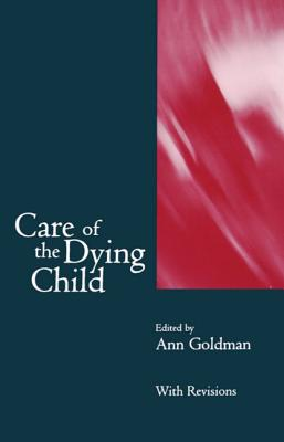 Care of the Dying Child - Goldman, Anne Ed, and Goldman, Ann (Editor)