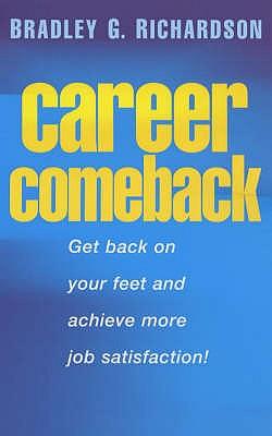 Career Comeback: 8 Steps to Get Back on Your Feet - Richardson, Bradley G.