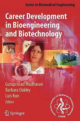 Career Development in Bioengineering and Biotechnology - Langer, Robert (Foreword by), and Madhavan, Guruprasad (Editor), and Alberts, B (Introduction by)
