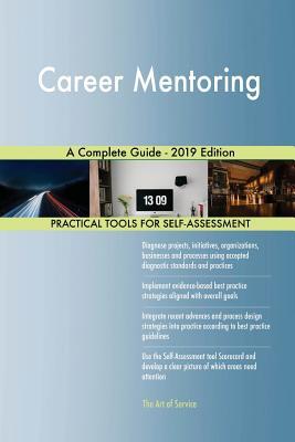 Career Mentoring A Complete Guide - 2019 Edition - Blokdyk, Gerardus